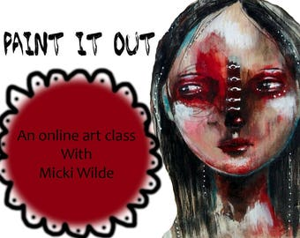 Paint it out - An online art workshop with Micki Wilde. A self paced online class