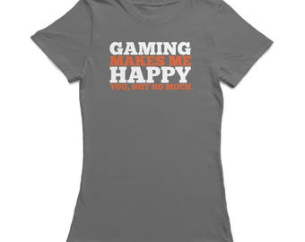Gaming Makes Me Happy You, Not So Much  Graphic Women's T-shirt