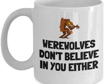 Funny Werewolf Mug - Lycan Gift Idea - Werewolf Gift - Werewolves Don't Believe In You Either