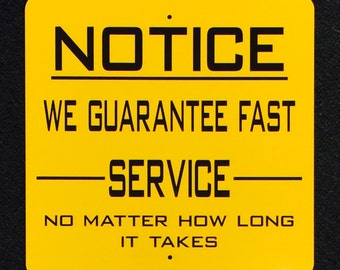 Notice We Guarantee Fast Service 12 by 12 metal Sign