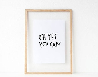 oh yes you can print // you can print // hand lettered inspirational black and white home decor print // motivational print //believe in you
