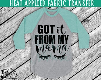 IRON ON v173-B Got it from my Mama Eyelashes Lashes T-Shirt Heat Transfer *Specify Color Choice in Notes or BLACK Vinyl