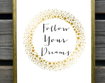 Follow your dreams art print, gold, inspiratonal quote, nursery room wall decor, printable quote, instant download