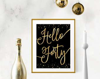 Printable Hello Forty Black & Gold Roaring 20s, Great Gatsby Birthday Sign DIY Instant Download Typography Print