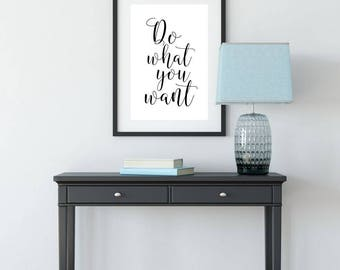 Do What You Want, Printable Poster, Wall Art, Typography Printable, Quote Wall Art, Inspirational Poster, Printable Quote, Motivational Art