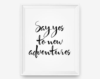 Say Yes to New Adventures, Motivational Poster, Typography Poster, Inspirational Print - Digital Download