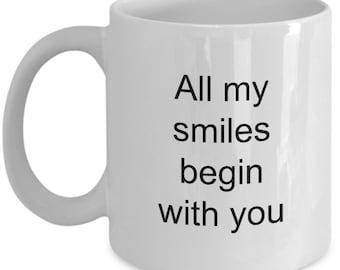 """Romantic mug - I am smiling mug - I love you mug """"All my smiles begin with you"""" 11 oz white mug - coffee mug - coffee cup - tea cup"""