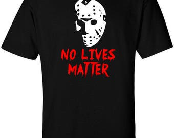 No Lives Matter T-Shirt - Halloween Horror Slasher Movie - Friday the 13th - Jason Voorhees