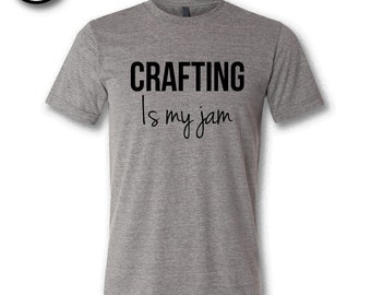 Crafting Is My Jam.  Soft Triblend Tee.