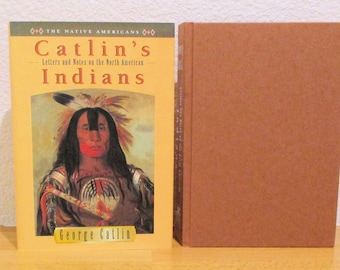 CATLIN'S INDIANS Letters and Notes of the North American Indians 1995 Native American History