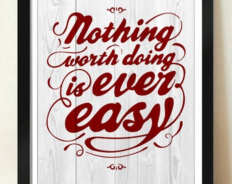 Digital Download Nothing Worth Doing is Every Easy Typography Poster - Art - 8x10 or 11x14