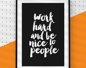 Work Hard and Be Nice to People Black and White Inspirational Wall Art Quotes Printable Motivational Quotes Print Office Decor Gift Poster