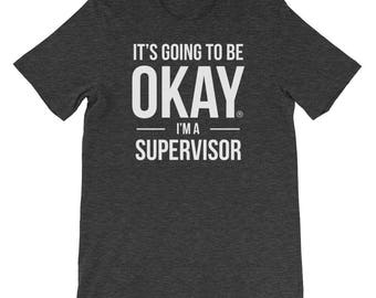 It's Going to Be Okay I'm a Supervisor Shirt Funny Office Gift for Awesome Company Supervisor, Birthday Gift for Her, Gift for Him