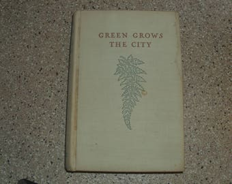Green Grows the City: The Story of a London Garden by Beverley Nichols. Harcourt, Brace and Company, New York, First American Edition, 1939