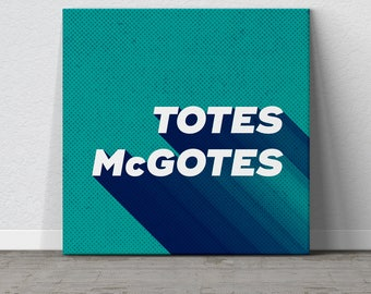 Totes McGotes, I Love You Man, Paul Rudd, Wall Art Quote, Canvas Quote, Funny Wall Art, Funny Canvas, Movie Quote Canvas, Funny Saying, Gift