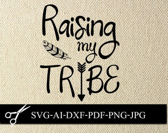 raising my tribe SVG, raising my tribe digital graphic, DXF, Iron on T-shirt JPG, Mothers day gift, cricut design space,