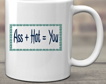 Ass Hat Coffee Mug, Adult Coffee Mug, Funny Coffee Mug, Tea Mug, Indignation, Sarcastic, Ceramic Mug, Coffee Lover, Tea Lover