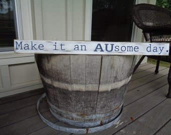 Make it an Ausome Day Sign, Auburn University, Auburn Sign, Rustic Signs, Wall Hangings, Wall Decor