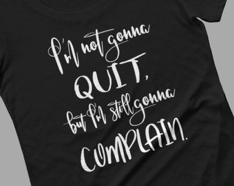 I'm not gonna quit but I'm still gonna complain motivational t-shirt for women, funny tee, sarcastic, multiple colours, cotton t-shirt