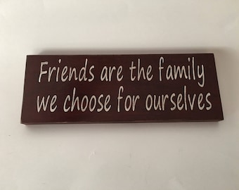Friends Are The Family We Choose For Ourselves wooden wall hanging