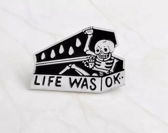 Life was ok pin badge