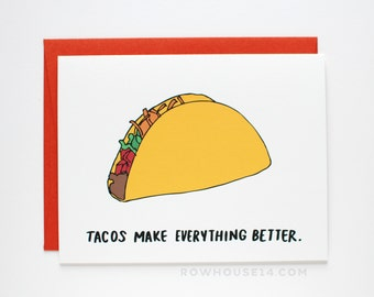 Just Because Card - Tacos Make Everything Better - Sympathy Card - Taco Card