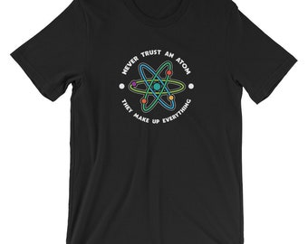 Never Trust An Atom T-shirt Funny Novelty Science Tee
