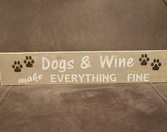 Dogs and Wine make Everything Fine - Wooden Sign