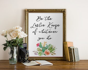 Be the Leslie Knope of whatever you do, Leslie Knope quote, office decor, succulent print, Parks and Rec, Leslie Knope inspired