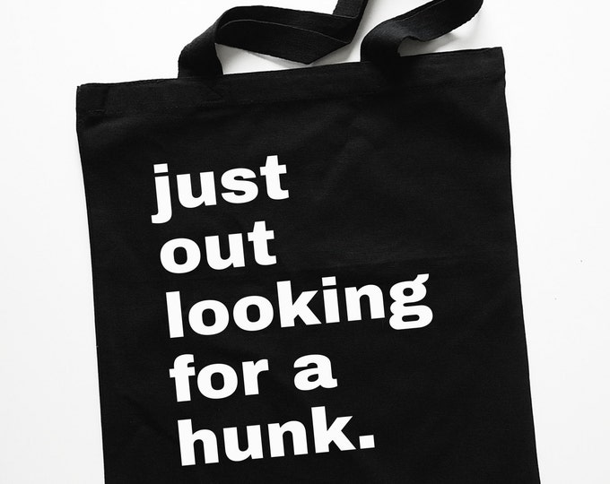"""Black """"Just Out Looking For a Hunk"""" Tote Bag"""