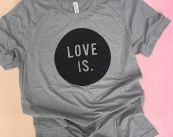 LOVE IS Unisex Tee Shirt - Free Shipping!