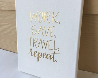 Custom Canvas | Travel Canvas | Work Save Travel Repeat | Travel Quote | Personalized Canvas | White Canvas | Gallery Wall Art