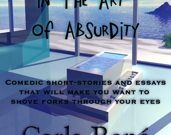 eBook--Zen In The Art of Absurdity (Comedic Short-stories and Essays That Will Make You Want to Shove Forks Through Your Eyes) Kindle NOOK