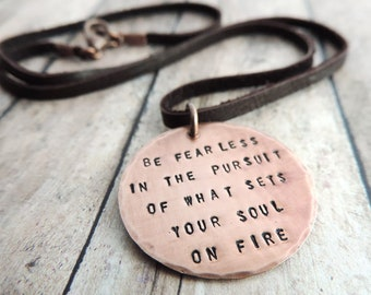 Be Fearless Inspirational Necklace - Be  Fearless in the Pursuit of What Sets Your Soul on Fire - Fearless Quote Pendant