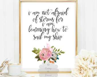 I am not afraid of the storms sail my ship Louisa May Alcott printable art wall nursery print typographic print quote print floral