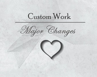 Custom Work (Major Changes)