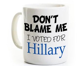Hillary Clinton une tasse de café - ne Me blâmez pas - j'ai voté pour Hillary - élection 2016
