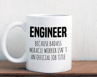 Gift for engineer, engineer mug, Badass miracle worker official job title, graduation (M417)
