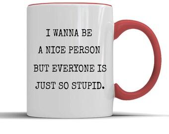 mug,everyone is so stupid,mugs,coffee mug,ceramic mug,coffee mugs,funny mugs,funny mug,sassy,sassy mug,swear,vulgar