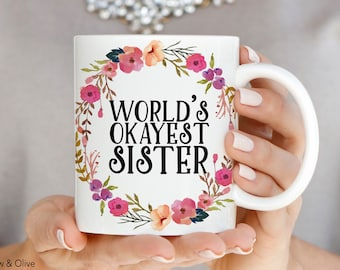 Sister birthday gift for sister gift funny sister gift for her worlds okayest sister mug mugs for sister sister gift sister mug sister birthday gift funny sister gift sisters floral coffee mug q0018 negle Choice Image