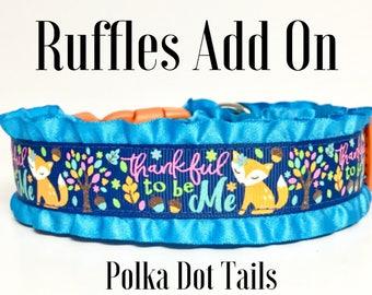 Ruffles Add On - Dog Collar - Customize - Ruffle - Fancy - Gift - Dog Gift - Pets - Dog Jewelry