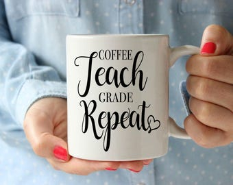 Coffee Teach Grade Repeat Ceramic Coffee Mug | Gift for Coffee Drinker | Ceramic Mug | Coffee Mugs with Sayings | 11 oz 15 oz Coffee Mug