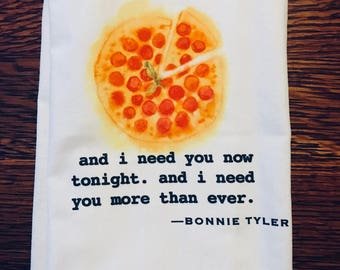 Funny tea towel: and i need you now tonight...  Bonnie Tyler