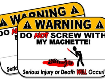 "Do Not Screw with my Machette!  2 pack  Funny Warning Stickers for Vehicles, Tool Boxes, Lunch Boxes, Bumper Stickers,  each is 4"" wide"