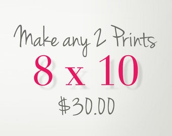 Any 2 Prints 8x10 for 30.00