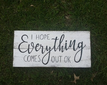 I Hope Everything Comes Out OK Rustic Sign Farmhouse Wall Art