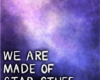PRINT: We Are Made of Star Stuff
