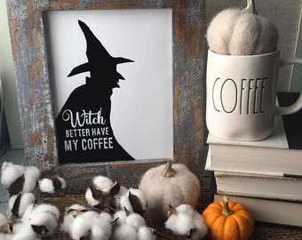 Halloween Printable Art: Witch Better Have My Coffee