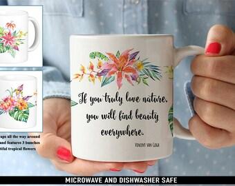 Coffee Mug Vincent van Gogh Quote Coffee Mug - If You Truly Love Nature You Will Find Beauty Everywhere - Beautiful Tropical Flowers Mug
