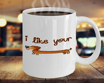 Ultimate High Quality I Like Your Wiener Dog Mug (Wiener Dog Gifts,  Wiener Dog Mug, Wiener Dog)